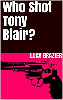 Who Shot Tony Blair? The Novel